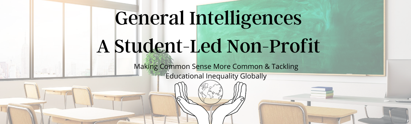 General Intelligences  A Student-Led Non-Profit  Making Common Sense More Common & Tackling Educational Inequality Globally